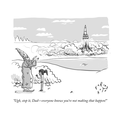 farley-katz-ugh-stop-it-dad-everyone-knows-you-re-not-making-that-happen-new-yorker-cartoon